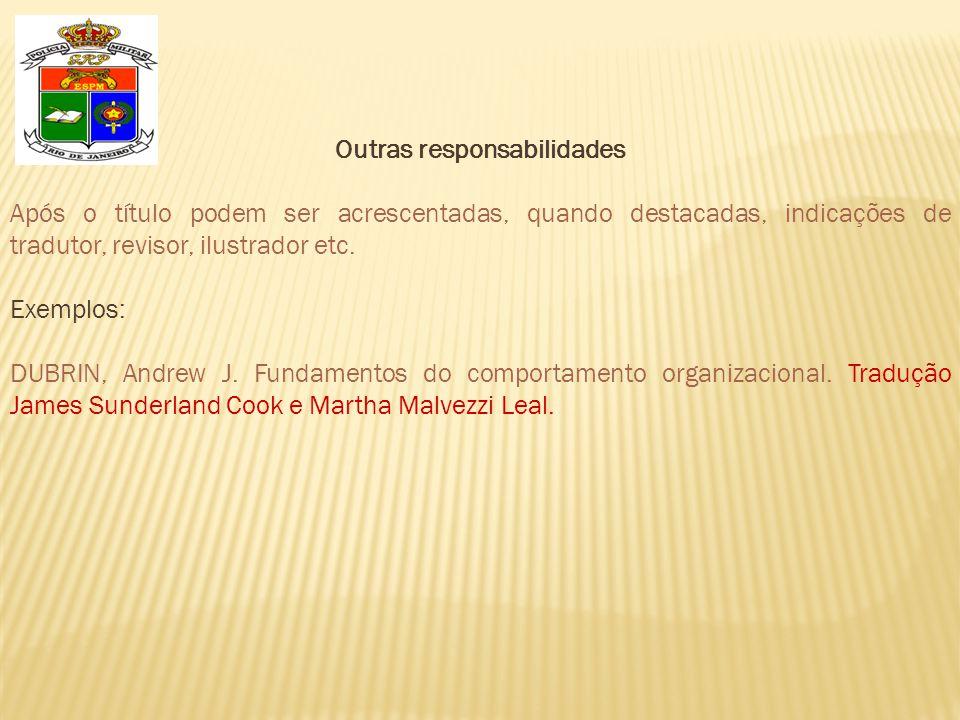 Outras responsabilidades Após o título podem ser acrescentadas, quando destacadas, indicações de tradutor, revisor, ilustrador etc.