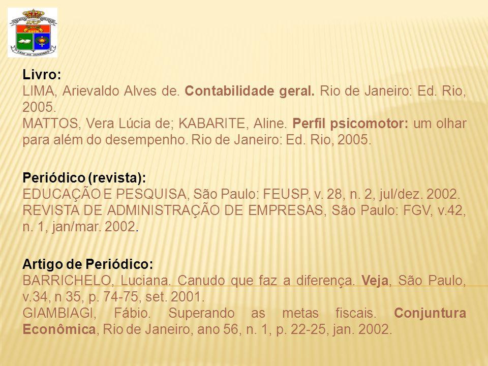 Livro: LIMA, Arievaldo Alves de. Contabilidade geral. Rio de Janeiro: Ed. Rio, 2005.