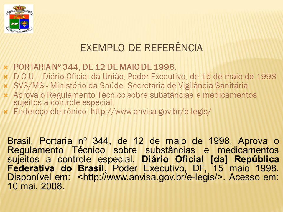 EXEMPLO DE REFERÊNCIA PORTARIA Nº 344, DE 12 DE MAIO DE 1998. D.O.U. - Diário Oficial da União; Poder Executivo, de 15 de maio de 1998.