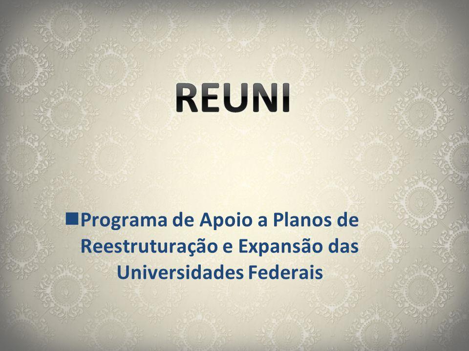 REUNI Programa de Apoio a Planos de Reestruturação e Expansão das Universidades Federais