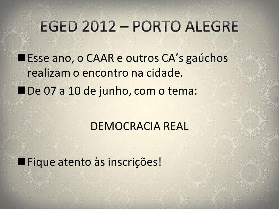 EGED 2012 – PORTO ALEGRE Esse ano, o CAAR e outros CA's gaúchos realizam o encontro na cidade. De 07 a 10 de junho, com o tema: