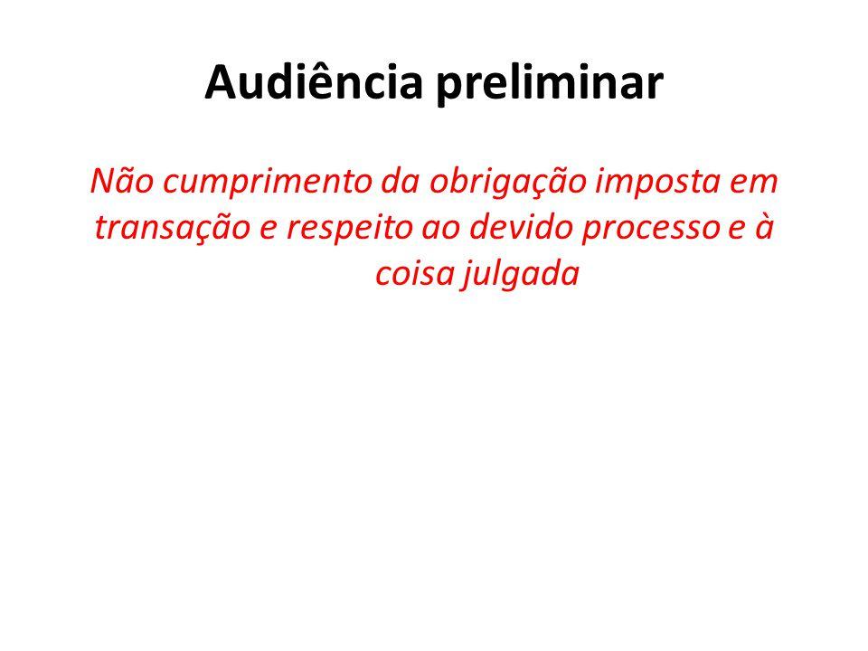 Audiência preliminar Não cumprimento da obrigação imposta em transação e respeito ao devido processo e à coisa julgada.