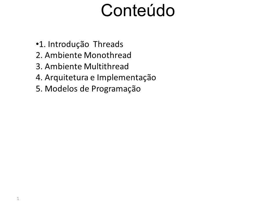 Conteúdo 1. Introdução Threads 2. Ambiente Monothread 3.