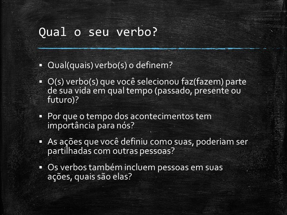 Qual o seu verbo Qual(quais) verbo(s) o definem