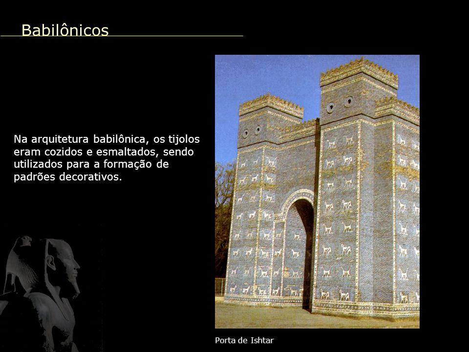 Babilônicos Na arquitetura babilônica, os tijolos