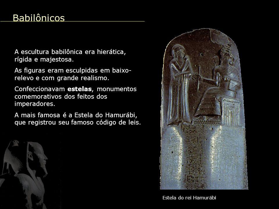 Babilônicos A escultura babilônica era hierática, rígida e majestosa.
