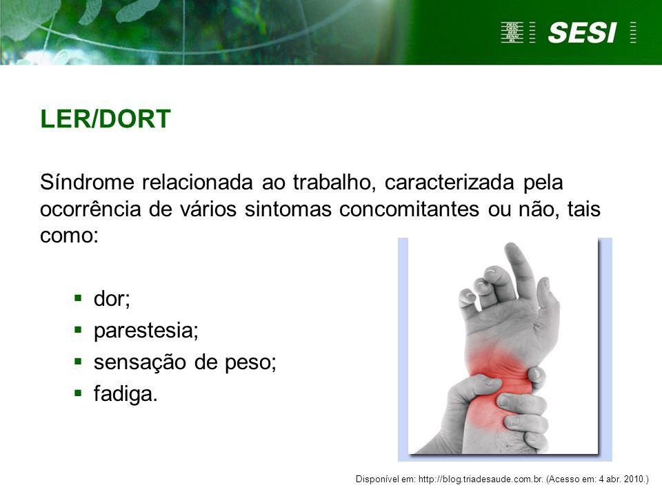 LER/DORT Síndrome relacionada ao trabalho, caracterizada pela ocorrência de vários sintomas concomitantes ou não, tais como: