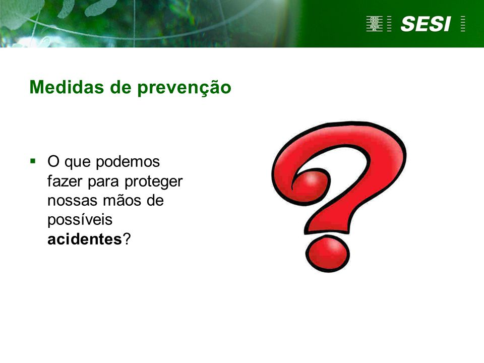 Medidas de prevenção O que podemos fazer para proteger nossas mãos de possíveis acidentes 22