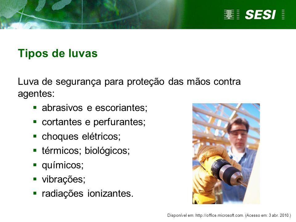 Tipos de luvas Luva de segurança para proteção das mãos contra agentes: abrasivos e escoriantes; cortantes e perfurantes;