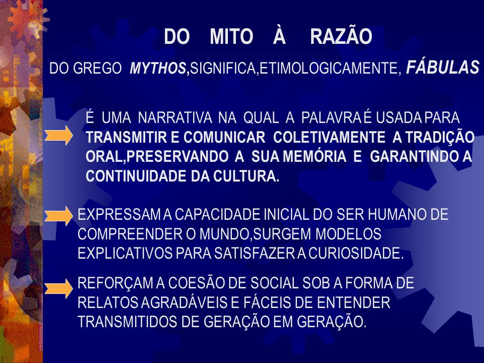 DO MITO À RAZÃO DO GREGO MYTHOS,SIGNIFICA,ETIMOLOGICAMENTE, FÁBULAS