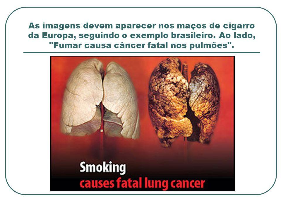 As imagens devem aparecer nos maços de cigarro da Europa, seguindo o exemplo brasileiro.
