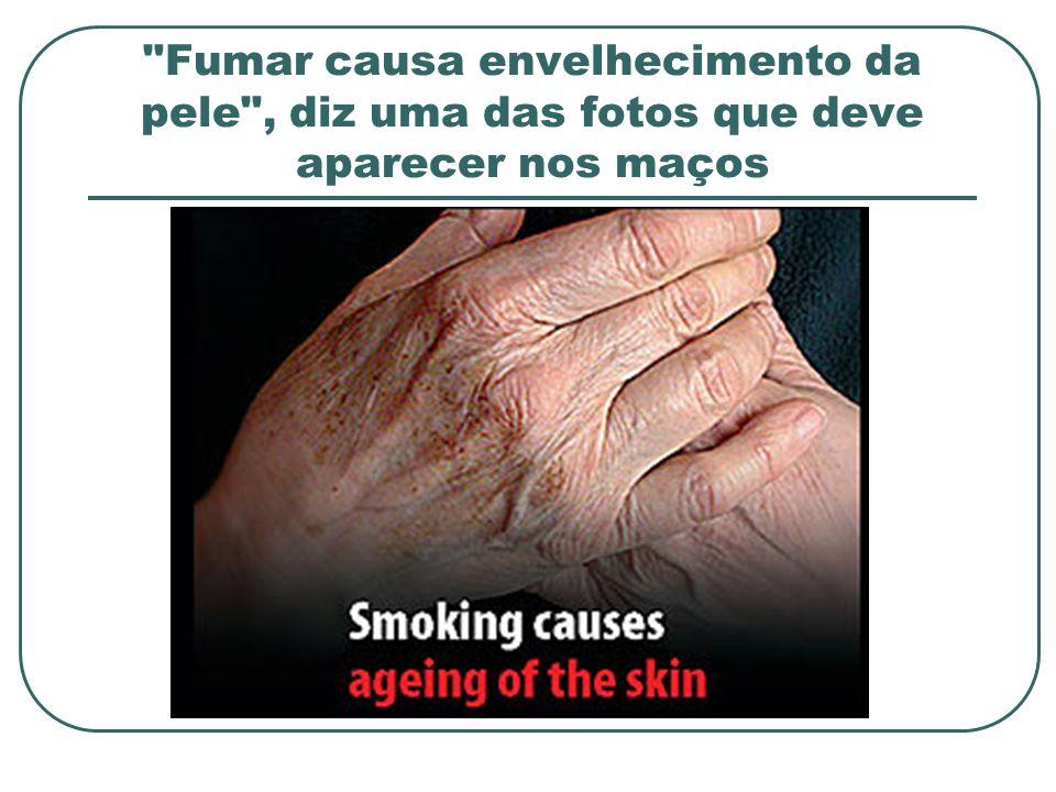 Fumar causa envelhecimento da pele , diz uma das fotos que deve aparecer nos maços