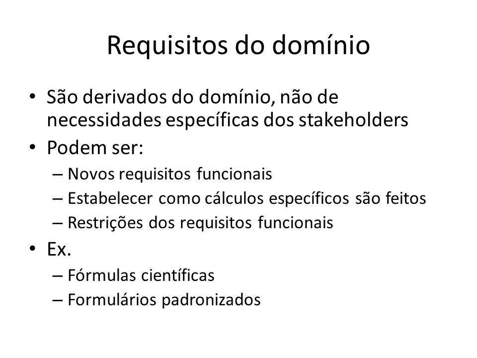 Requisitos do domínio São derivados do domínio, não de necessidades específicas dos stakeholders. Podem ser:
