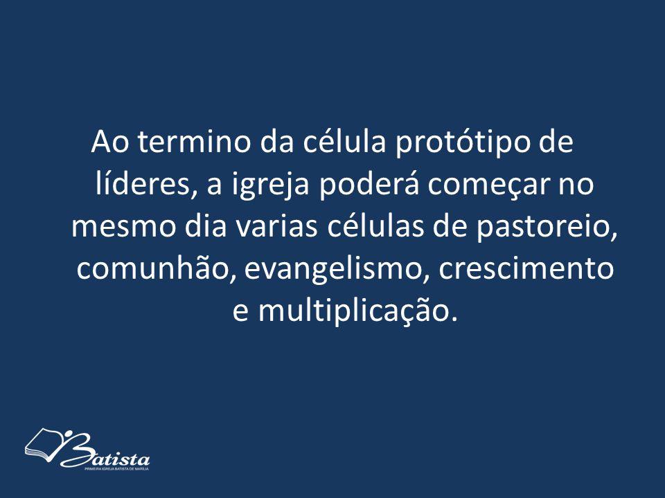 Ao termino da célula protótipo de líderes, a igreja poderá começar no mesmo dia varias células de pastoreio, comunhão, evangelismo, crescimento e multiplicação.