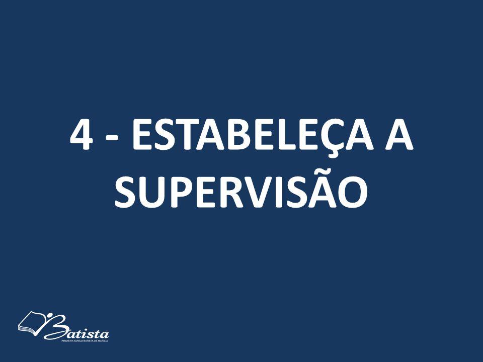 4 - ESTABELEÇA A SUPERVISÃO