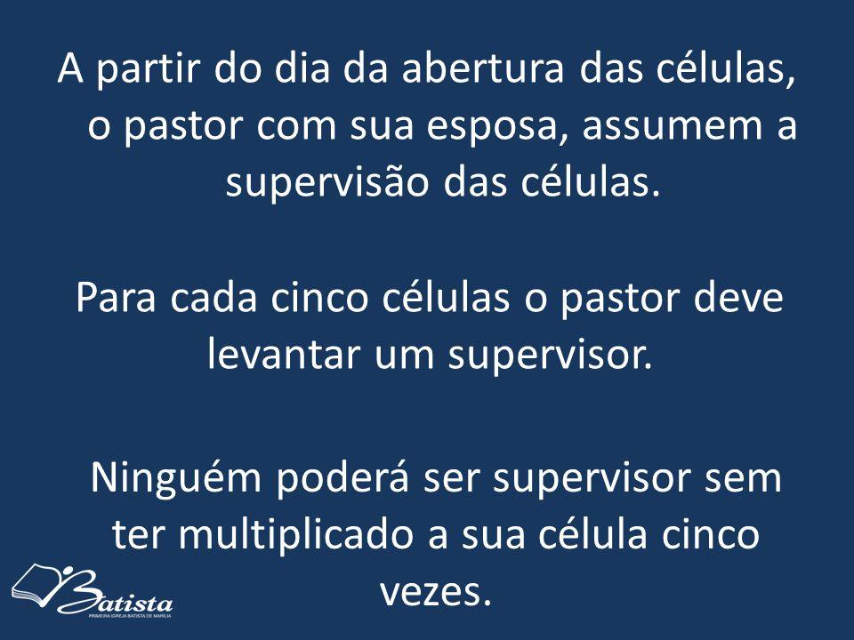 Para cada cinco células o pastor deve levantar um supervisor.