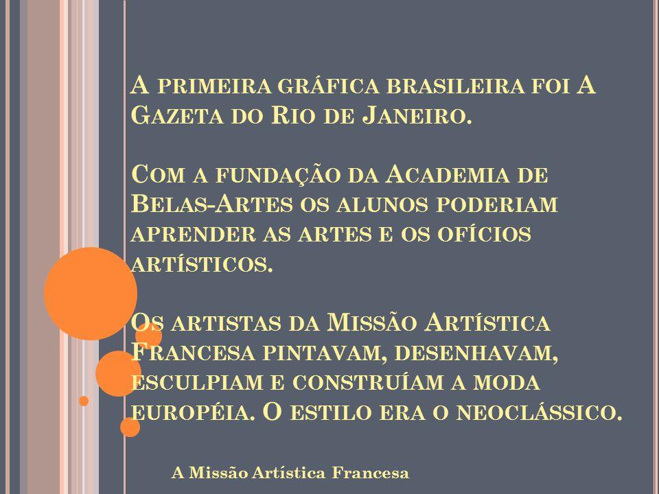 A primeira gráfica brasileira foi A Gazeta do Rio de Janeiro