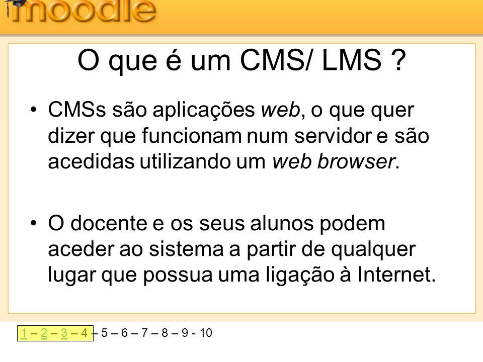 O que é um CMS/ LMS CMSs são aplicações web, o que quer dizer que funcionam num servidor e são acedidas utilizando um web browser.