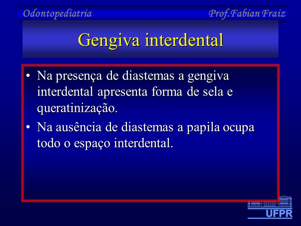 Gengiva interdental Na presença de diastemas a gengiva interdental apresenta forma de sela e queratinização.