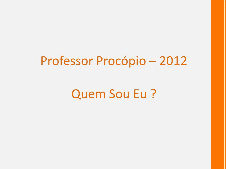 Professor Procópio – 2012 Quem Sou Eu