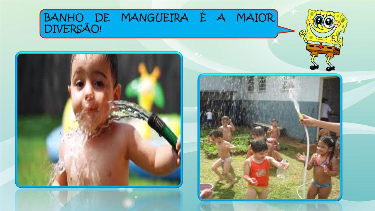 BANHO DE MANGUEIRA É A MAIOR DIVERSÃO!