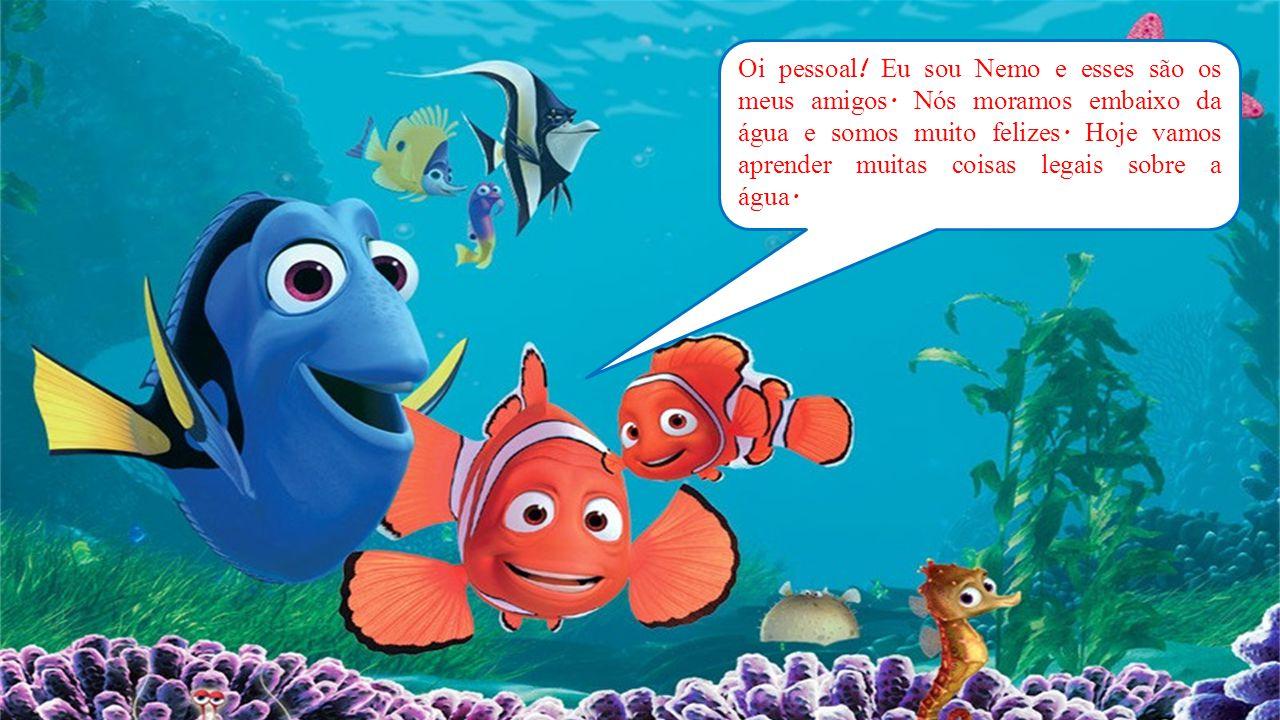 Oi pessoal. Eu sou Nemo e esses são os meus amigos