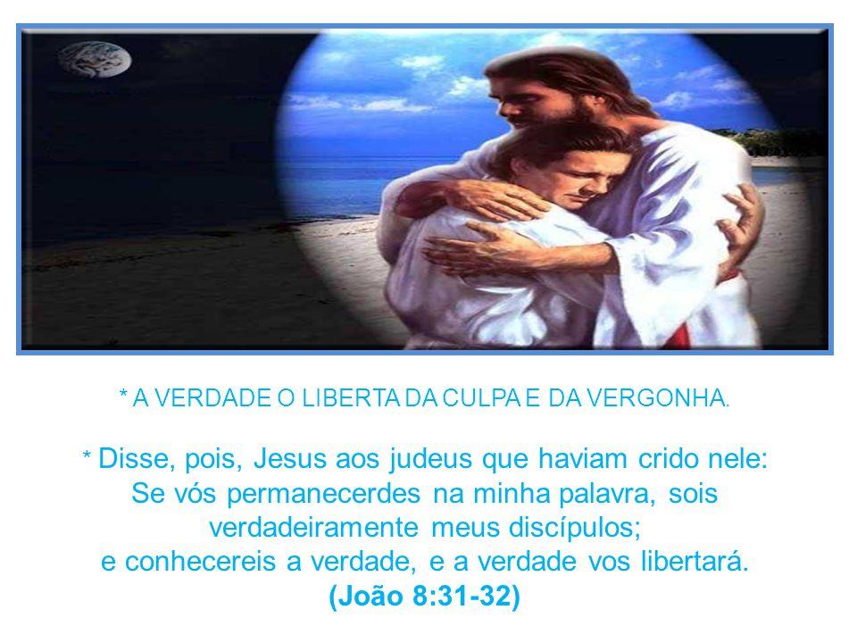 e conhecereis a verdade, e a verdade vos libertará. (João 8:31-32)