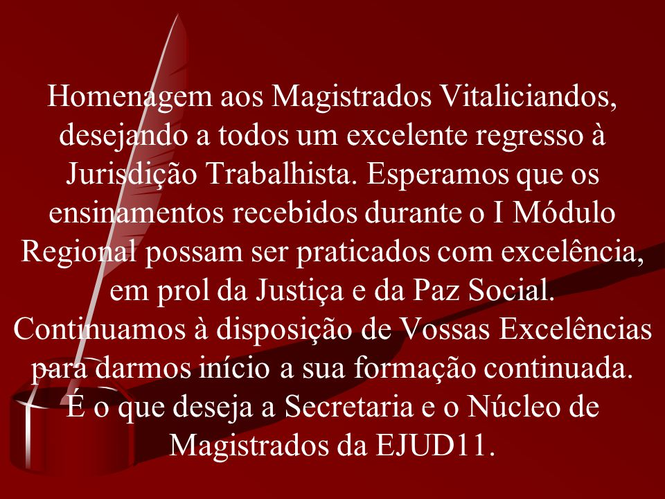 Homenagem aos Magistrados Vitaliciandos, desejando a todos um excelente regresso à Jurisdição Trabalhista.