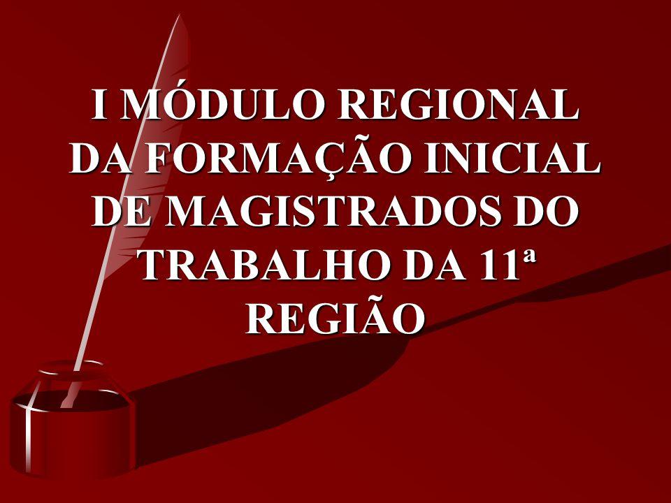 I MÓDULO REGIONAL DA FORMAÇÃO INICIAL DE MAGISTRADOS DO TRABALHO DA 11ª REGIÃO