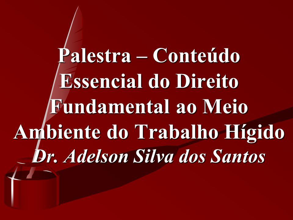 Palestra – Conteúdo Essencial do Direito Fundamental ao Meio Ambiente do Trabalho Hígido Dr.