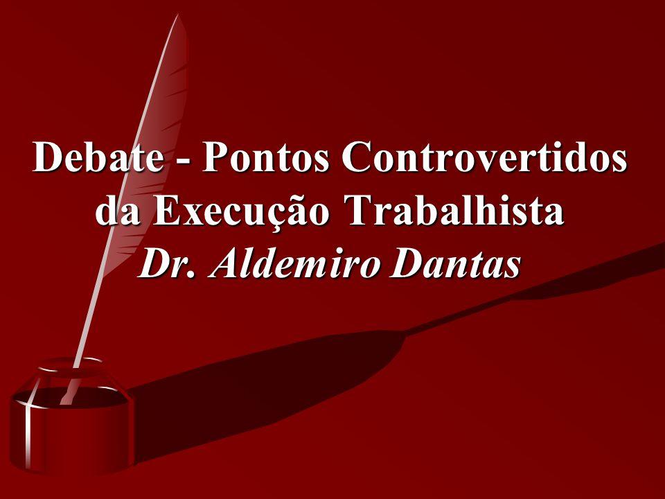 Debate - Pontos Controvertidos da Execução Trabalhista Dr