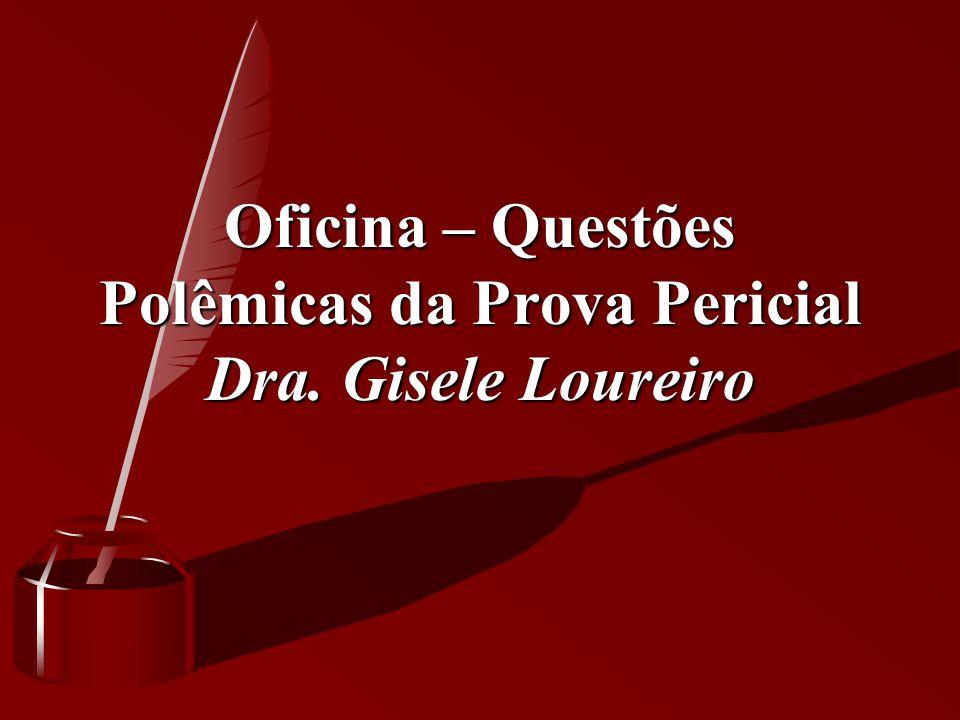 Oficina – Questões Polêmicas da Prova Pericial Dra. Gisele Loureiro