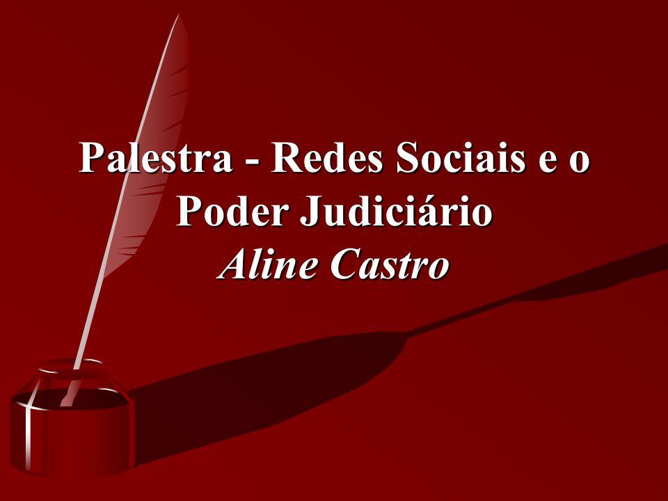 Palestra - Redes Sociais e o Poder Judiciário Aline Castro