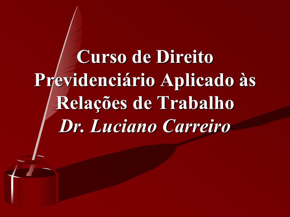 Curso de Direito Previdenciário Aplicado às Relações de Trabalho Dr