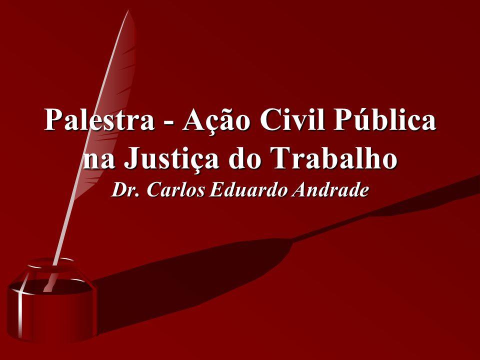 Palestra - Ação Civil Pública na Justiça do Trabalho Dr