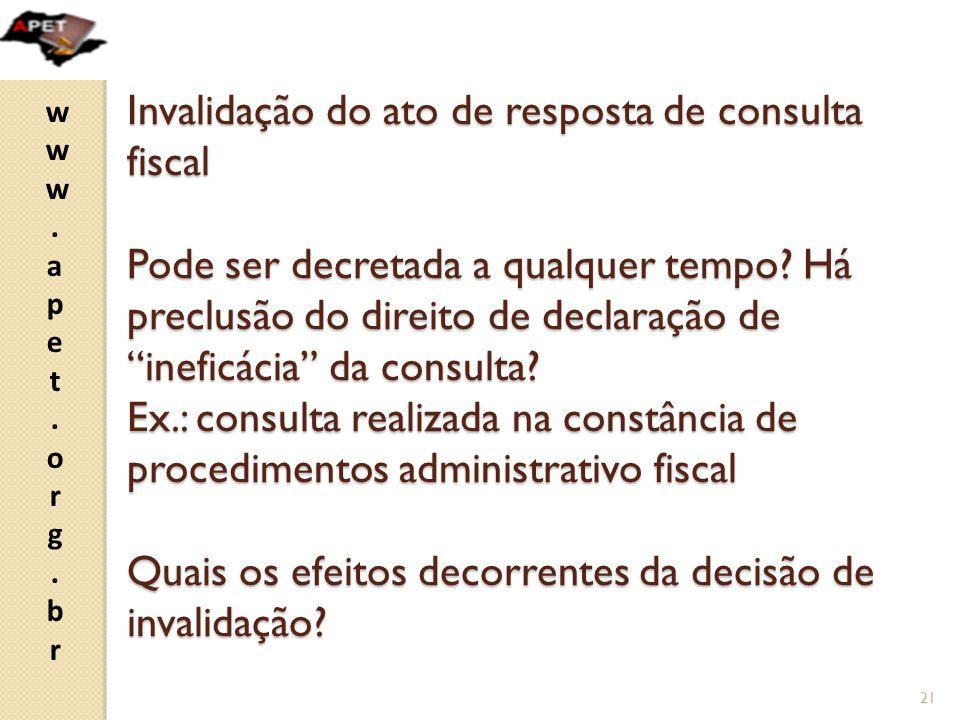 Invalidação do ato de resposta de consulta fiscal Pode ser decretada a qualquer tempo.