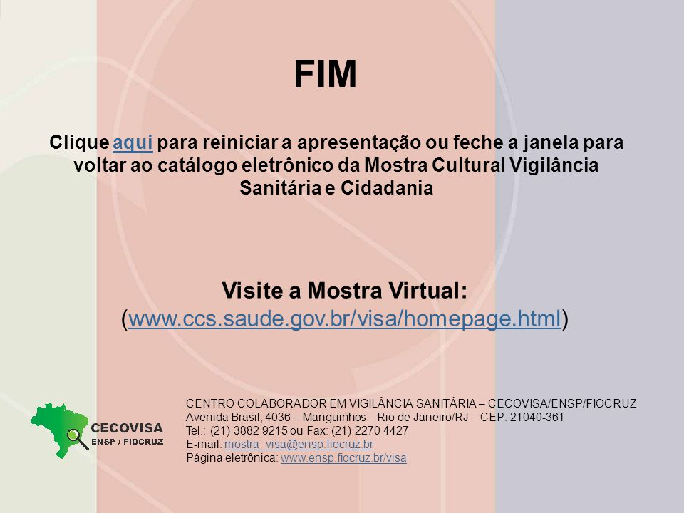 Visite a Mostra Virtual: (www.ccs.saude.gov.br/visa/homepage.html)