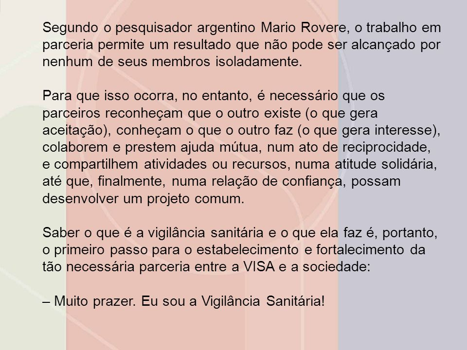 Segundo o pesquisador argentino Mario Rovere, o trabalho em parceria permite um resultado que não pode ser alcançado por nenhum de seus membros isoladamente.