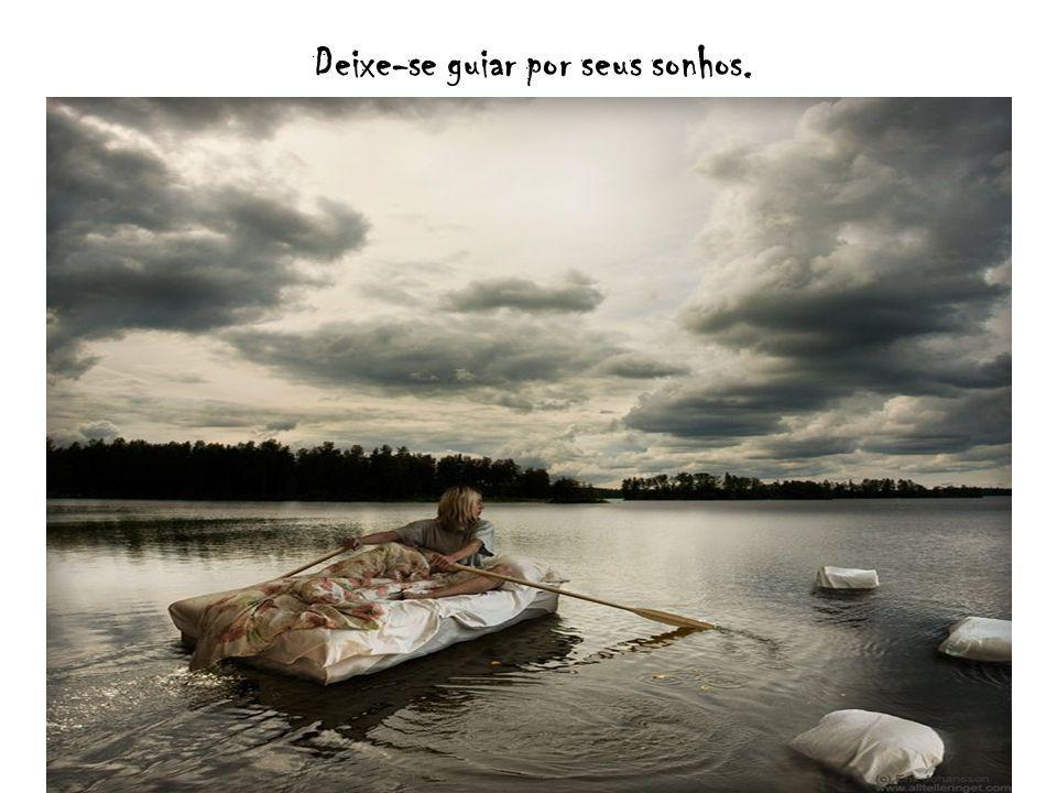 Deixe-se guiar por seus sonhos.