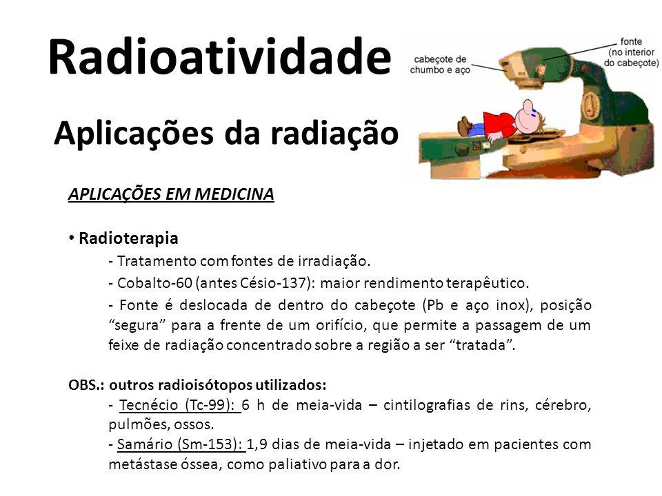 Radioatividade Aplicações da radiação APLICAÇÕES EM MEDICINA