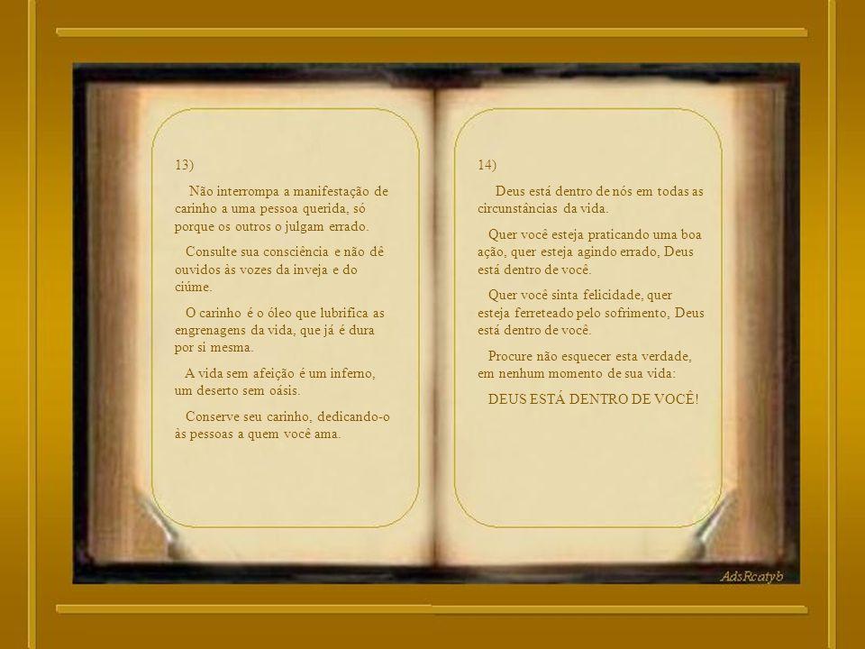 13) Não interrompa a manifestação de carinho a uma pessoa querida, só porque os outros o julgam errado.