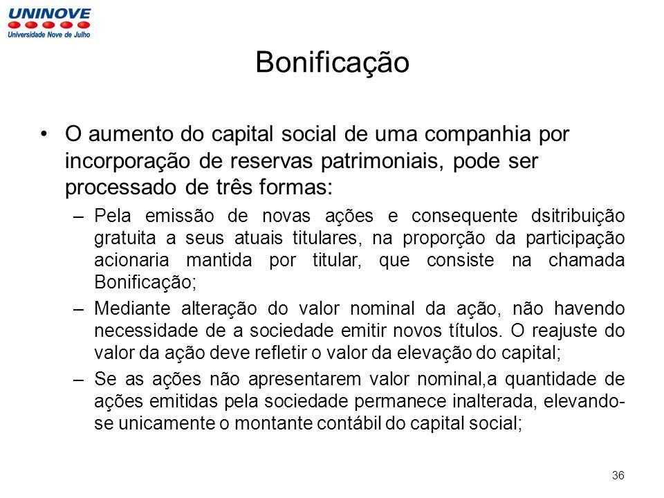 Bonificação O aumento do capital social de uma companhia por incorporação de reservas patrimoniais, pode ser processado de três formas: