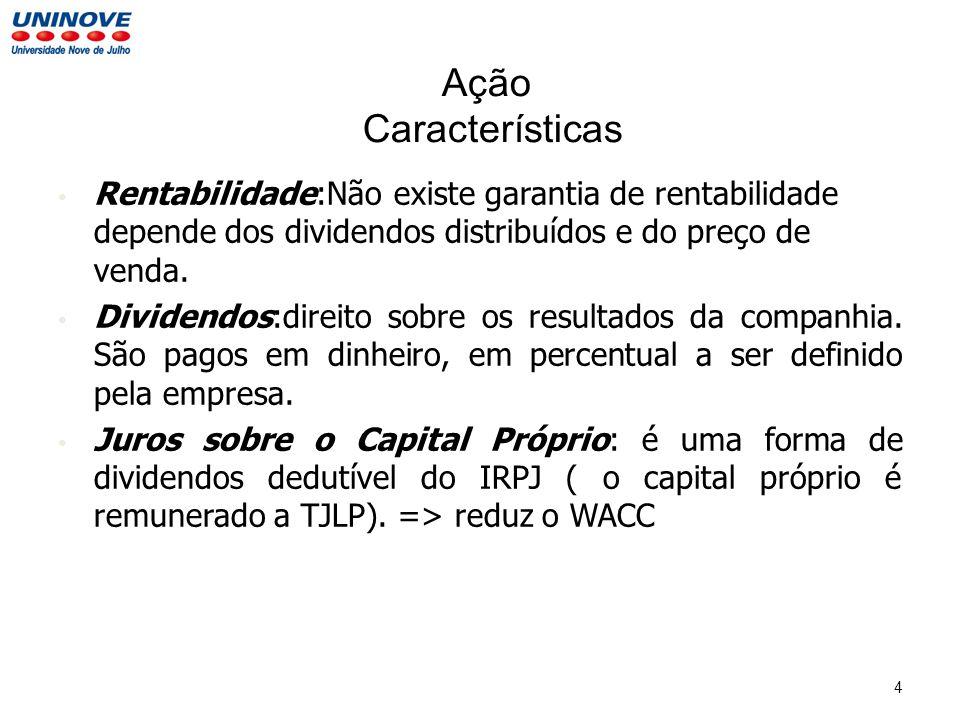 Ação Características Rentabilidade:Não existe garantia de rentabilidade depende dos dividendos distribuídos e do preço de venda.