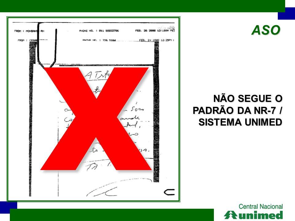 ASO X NÃO SEGUE O PADRÃO DA NR-7 / SISTEMA UNIMED