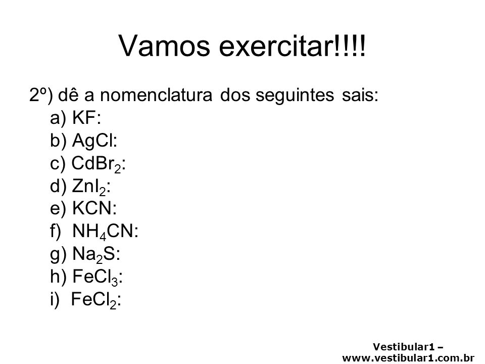 Vamos exercitar!!!! 2º) dê a nomenclatura dos seguintes sais: a) KF: