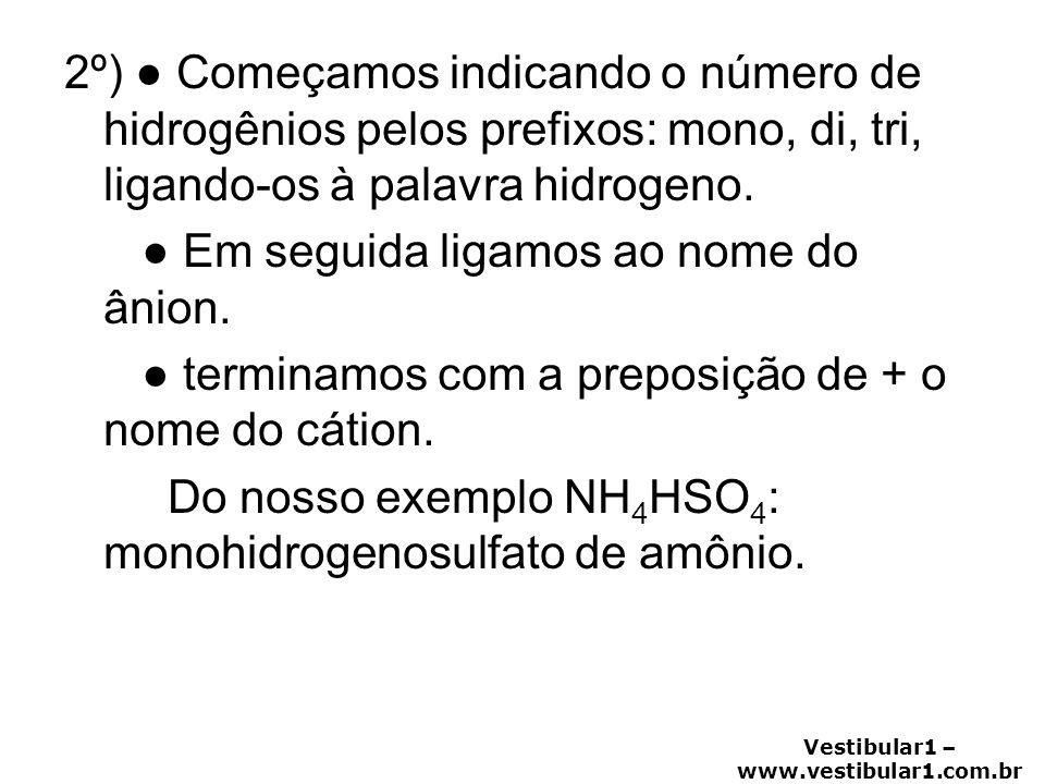2º) ● Começamos indicando o número de hidrogênios pelos prefixos: mono, di, tri, ligando-os à palavra hidrogeno.