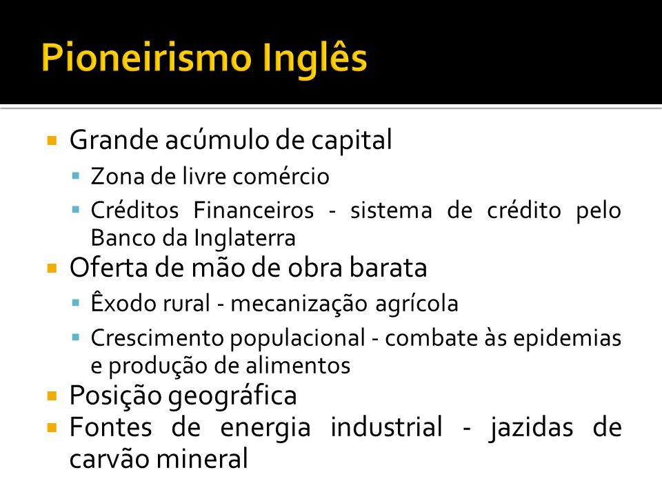 Pioneirismo Inglês Grande acúmulo de capital