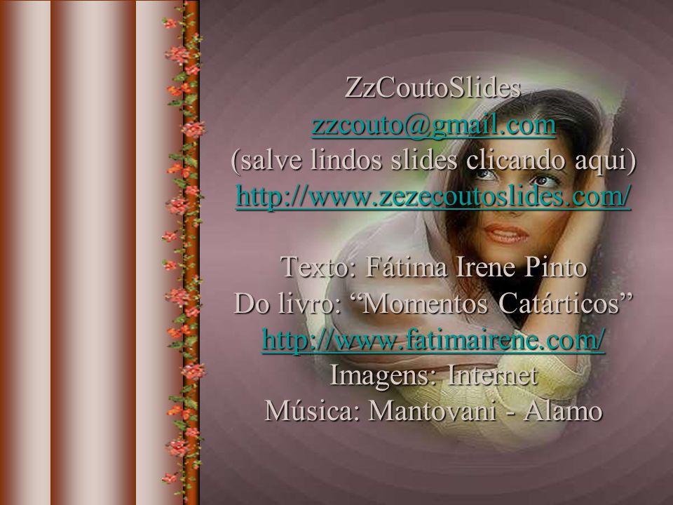 (salve lindos slides clicando aqui) http://www.zezecoutoslides.com/