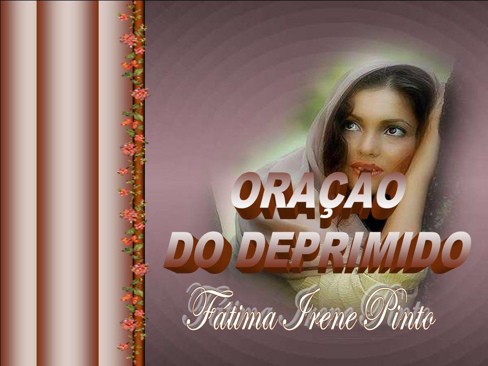 ORAÇÃO DO DEPRIMIDO Fátima Irene Pinto