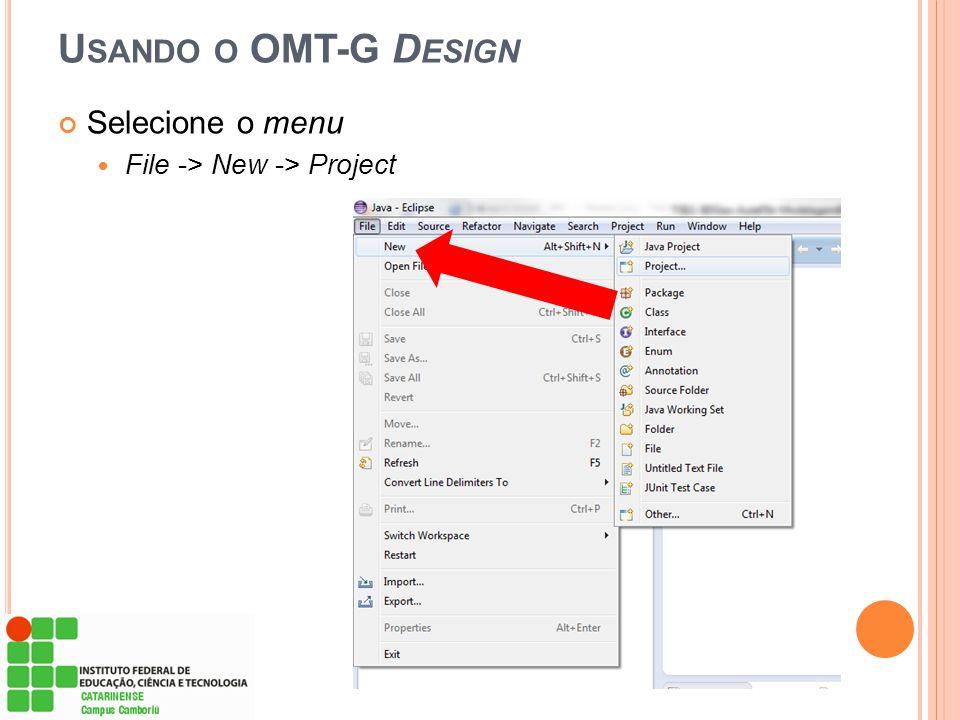 Usando o OMT-G Design Selecione o menu File -> New -> Project